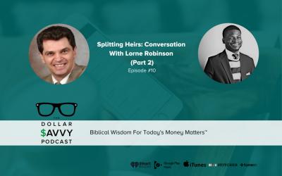 Episode 10: Splitting Heirs: Conversation With Lorne Robinson (Part 2)