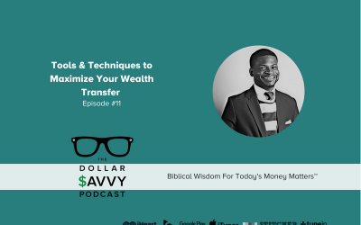 Episode 11: Tools & Techniques to Maximize Your Wealth Transfer